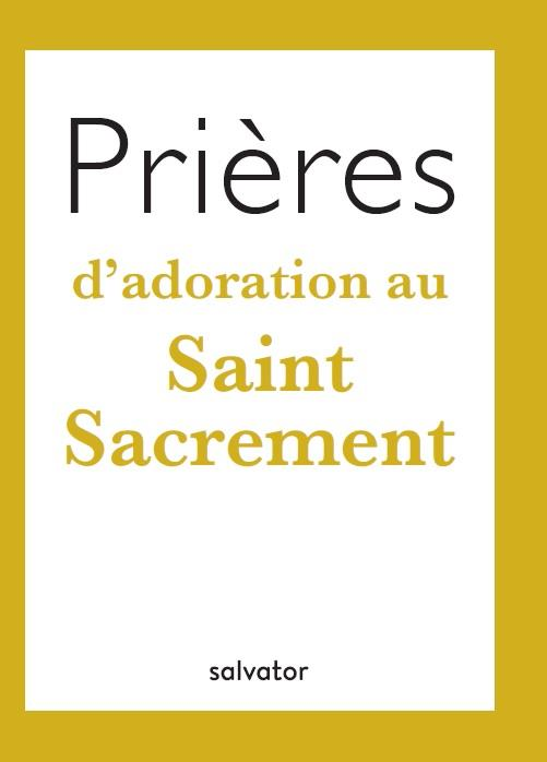 PRIERES D'ADORATION AU SAINT SACREMENT
